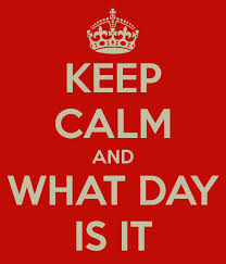 keep calm and what day is it